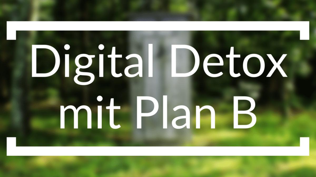 Blogpost Digital Detox mit Plan B